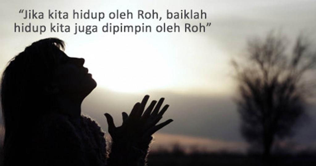 Jika kita hidup oleh Roh_ baiklah hidup kita juga dipimpin oleh Roh.